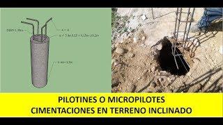 Cimentaciones en terreno inclinado + Como construir Pilotines o Micropilotes