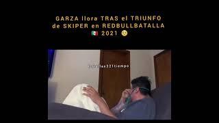 GARZA llora TRAS el TRIUNFO de SKIPER en REDBULLBATALLA 🇲🇽 2021 🥺
