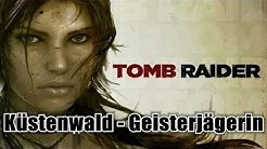 Tomb Raider - Küstenwald / Coastal Forest - Geisterjägerin / Ghost Hunter
