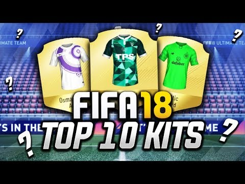 FIFA 18 - TOP 10 BEST KITS!!