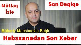 Mübariz Mansimovla Bağlı Həbsxanadan Son Xəbər