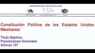 Artículo 127 de la Constitución Política de los Estados Unidos Mexicanos