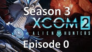 XCOM 2 - Season 3 - Episode 0 - Mods Overview