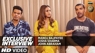 Exclusive Interview: John Abraham | Manoj Bajpayee  | Aisha Sharma | Satyameva Jayate