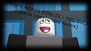 (Wütender Admin) ROBLOX - Sie saugen [Sparta Unextended Remix]