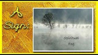 A Sign: Spiritual Fog