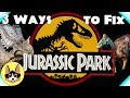 How to Save Jurassic Park | Jurassic World Theory