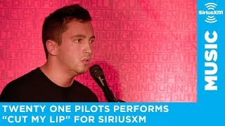 twenty one pilots - Cut My Lip (SiriusXM Session)