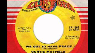 CURTIS MAYFIELD  We got to have peace