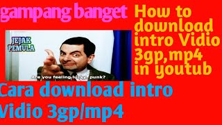 Cara download intro Vidio 3gp,mp4 di youtube