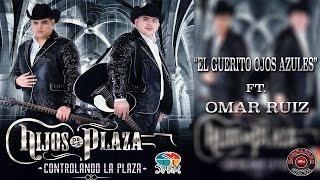 Hijos De La Plaza Ft Omar Ruiz -el Guerito Ojos Azules Inedita Estudio Exclusivo 2016