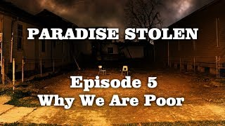 Paradise Stolen -  Episode 5 - Why We Are Poor