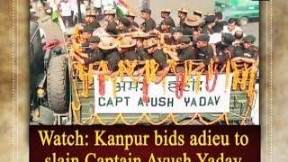 Watch: Kanpur bids adieu to slain Captain Ayush Yadav  - Uttar Pradesh News