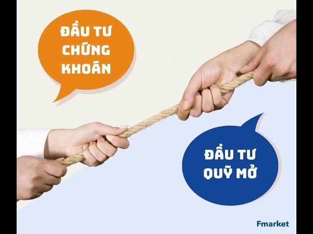 Sự khác biệt giữa Đầu tư Chứng khoán vs Đầu tư Quỹ mở