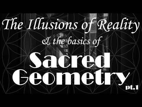 The Illusions of Reality & The Basics of Sacred Geometry (Th