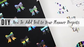 How To Easily Add Foil To Your Planner Stickers, Dashboards, and Planner Dividers