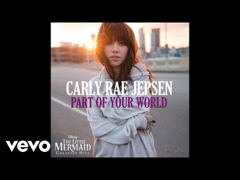 """Carly Rae Jepsen - Part of Your World (from """"The Little Mermaid"""") (Audio)"""