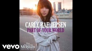 "Carly Rae Jepsen - Part of Your World (from ""The Little Mermaid"") (Audio)"
