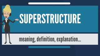 What is SUPERSTRUCTURE? What does SUPERSTRUCTURE mean? SUPERSTRUCTURE meaning & explanation