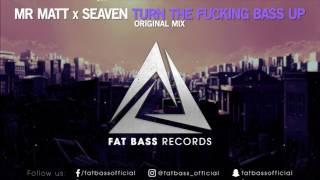 Mr Matt x Seaven - Turn The Fucking Bass Up (Original Mix)