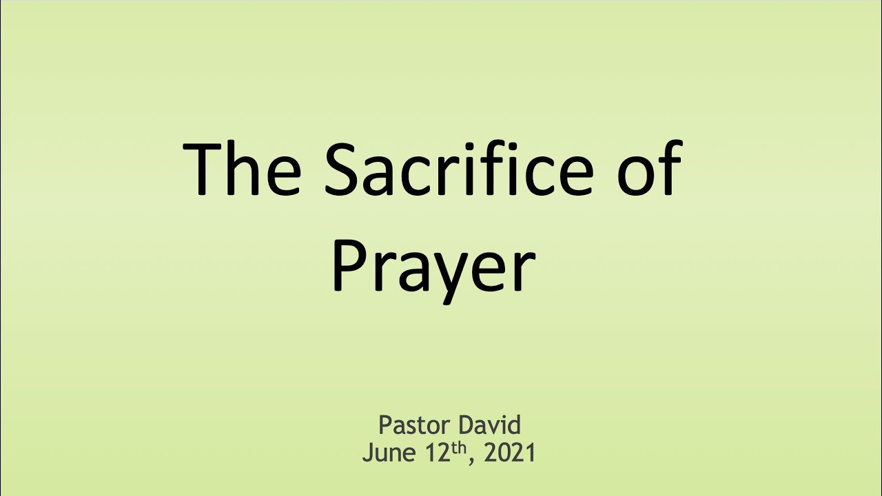 The Sacrifice of Prayer II — June 12th, 2021