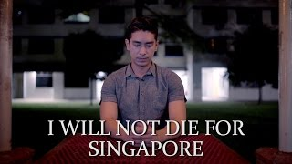 I Will Not Die For Singapore