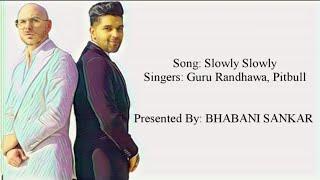 SLOWLY SLOWLY Full Song With Lyrics - Guru Randhawa & Pitbull