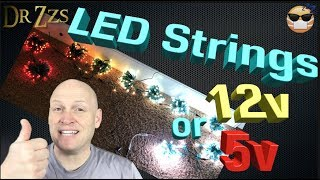 LED strings - 12v or 5v - Which should you Buy and Why.