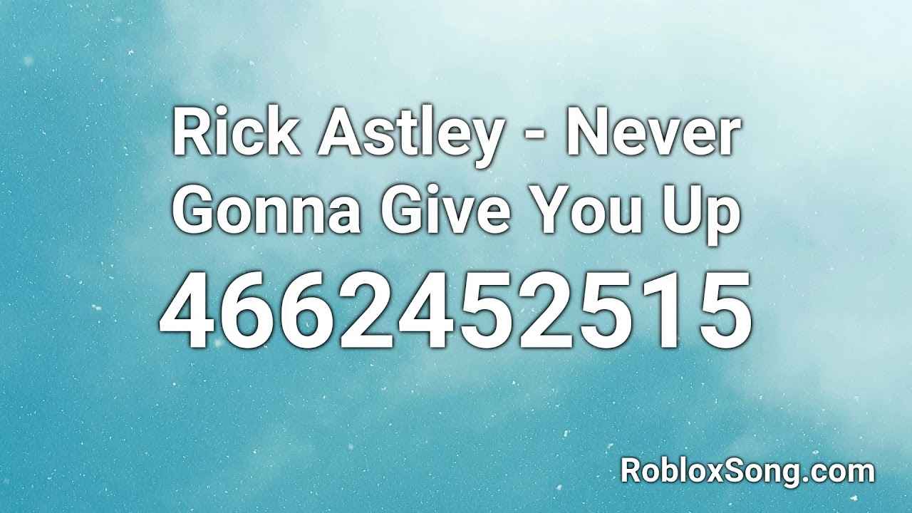 Rick Astley Never Gonna Give You Up Roblox Id Roblox Music