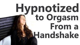 Hypnotized to Orgasm From a Handshake