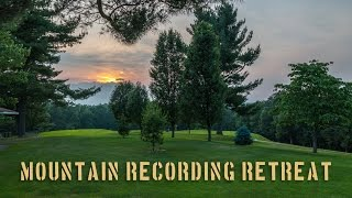 The Mountain Recording Retreat May 15-20, 2016 in West Virginia