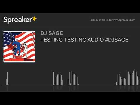 TESTING TESTING AUDIO #DJSAGE (made with Spreaker)