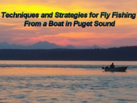 Techniques And Strategies For Fly Fishing From A Boat In Puget Sound
