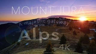 MOUNT JURA: a majestic gateway to the Alps -  4K