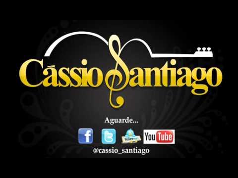 Cassio Santiago – Voce Chegou – Lançamento 2011