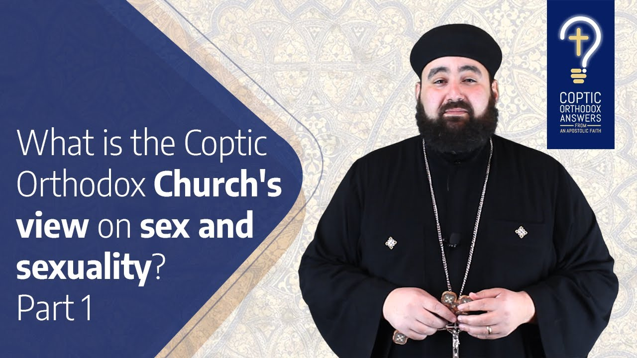 What is the Coptic Orthodox Church's view on Sex and Sexuality ? by Fr. Anthony Mourad