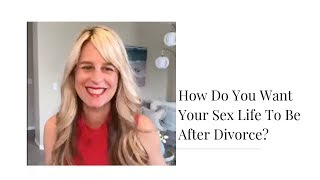 How Do You Want Your Sex Life To Be After Divorce?