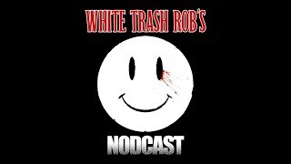 WHITE TRASH ROB'S NODCAST #45- New STORY TIME (Creepiest Sex Story EVER), NEW RAMALLAH, & TOUR TALES
