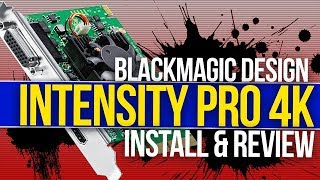 BlackMagic Design Intensity Pro 4K Capture Card Install & Review