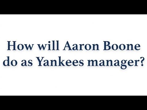 How Will Aaron Boone Do As Yankees Manager?