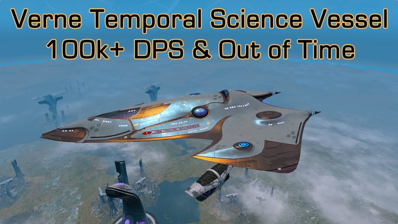 Best Science Ship Sto 2019 Verne Temporal Science Vessel (T6 Wells) 100k+ DPS & Out of Time