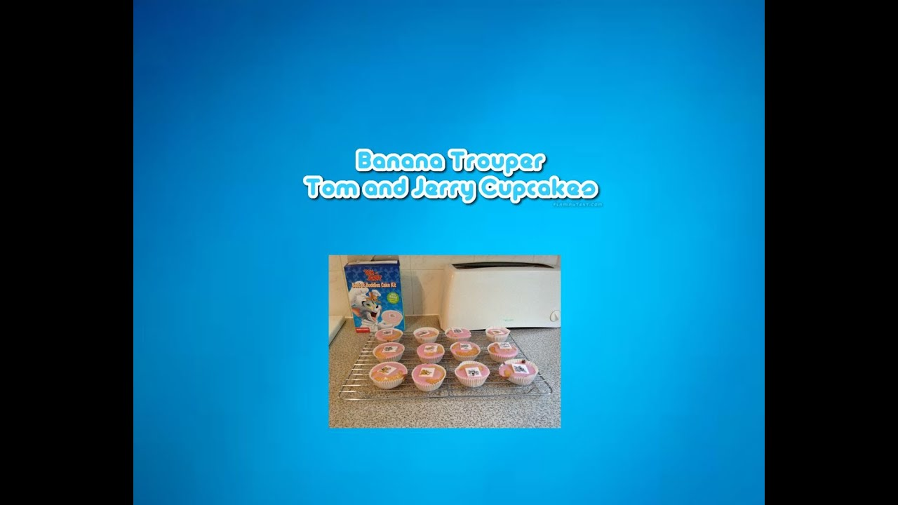 Banana Trouper Tom and Jerry Cupcakes YouTube