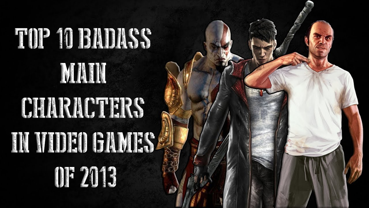 Top 10 Badass Main Characters In Video Games 2013