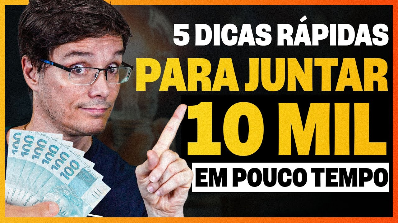 5 DICAS PARA JUNTAR SEUS PRIMEIROS 10 MIL REAIS DE FORMA RÁPIDA