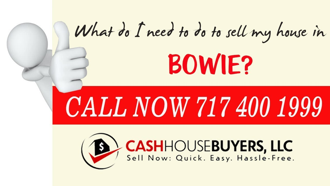 What do I need to do to sell my house fast in Bowie MD    Call 7174001999   We Buy House Bowie MD
