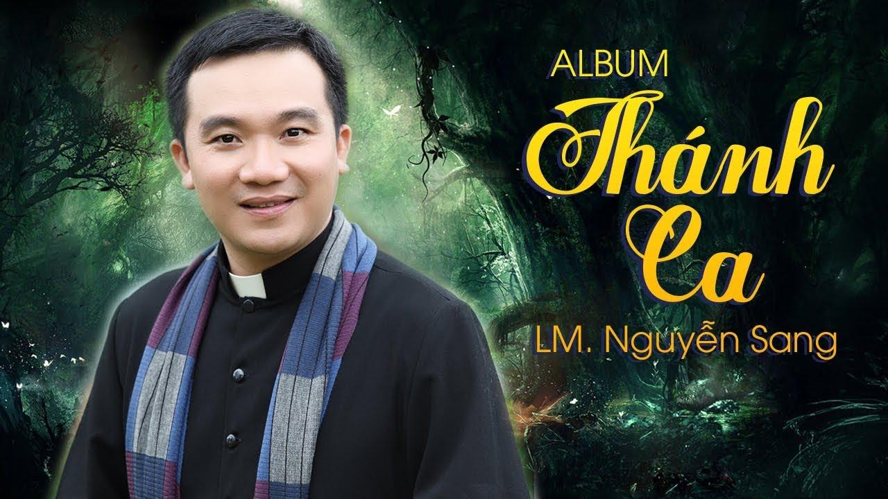 Album Nhạc Thánh Ca Hay Nhất Của LM Nguyễn Sang - Những Bài Thánh Ca Làm Lay Động Hàng Triệu Con Tim