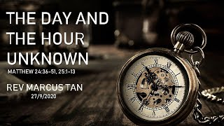 27/09/2020: ENG Rev Marcus Tan - The Time and The Hour Unknown (Matt 24:36-51, 25:1-13)