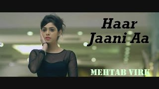 haar jaani aa mehtab virk panj aab records desiroutz sad romantic song of 2016
