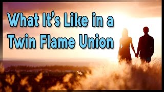 WHAT IT'S LIKE BEING IN A TWIN FLAME UNION