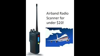 How to make a air-band scanner for under $20!!!